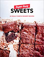 Super Easy Sweets: 69 Really Simple Dessert Recipes: A Baking Book