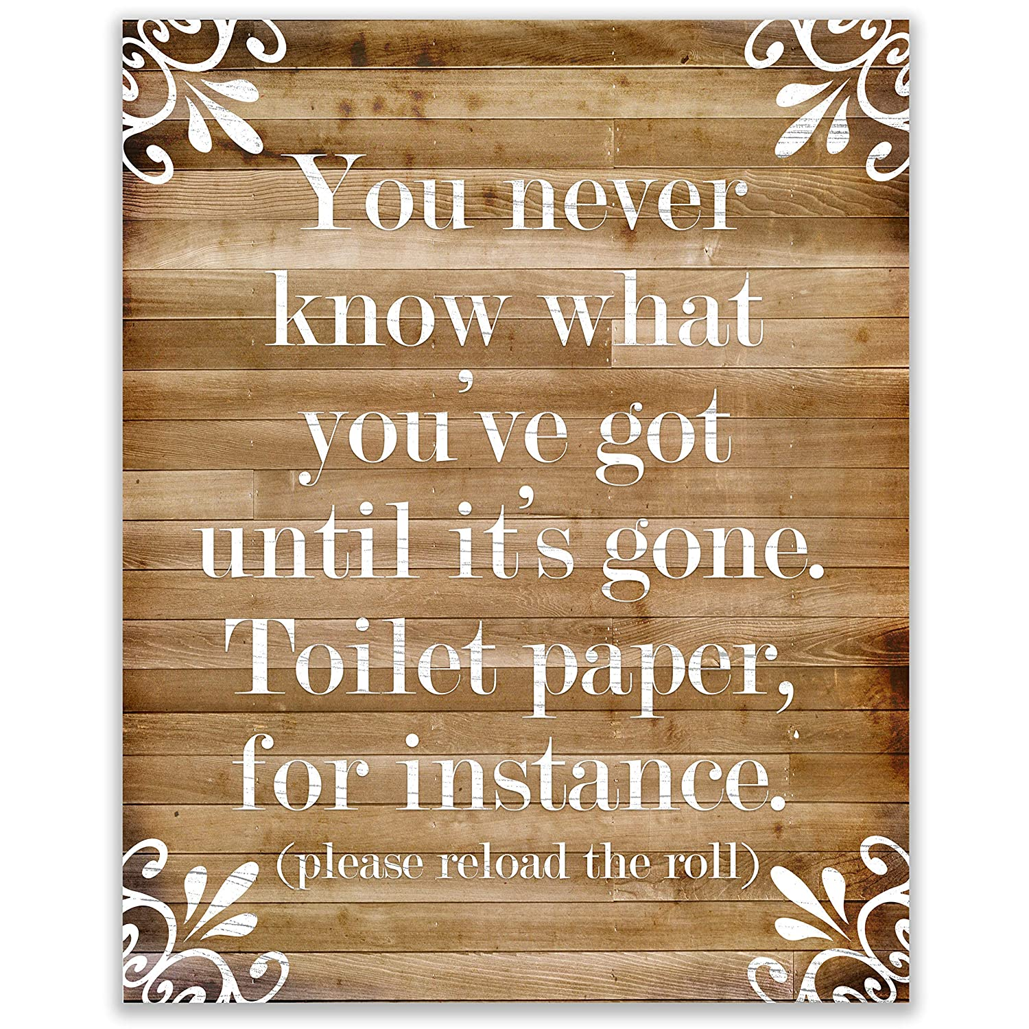 Rustic Farmhouse Bathroom Decor for the Wall - Funny Country Home Art Sign - Modern Farm House Bath Picture - Cabin Restroom Accent - Bathroom Art - Quote Wall Decor - 8x10 UNFRAMED (You Never Know)