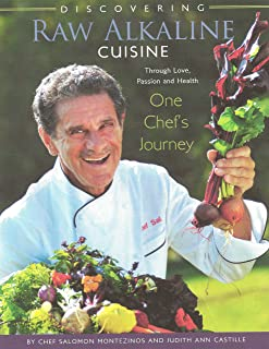 Discovering Raw Alkaline Cuisine: Through Love, Passion and Health One Chef's Journey