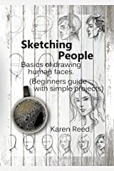 Sketching People: Basics of drawing human faces (Beginners guide with simple projects) Kindle Edition