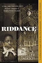Riddance: Or: The Sybil Joines Vocational School for Ghost Speakers & Hearing-Mouth Children
