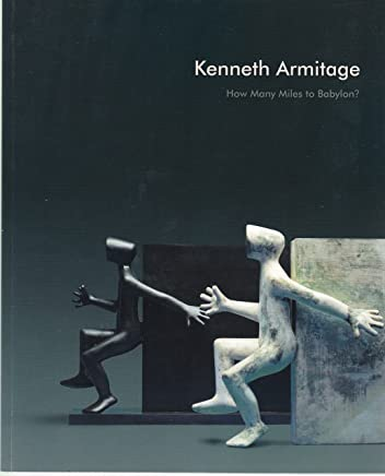 Kenneth Armitage 1916 - 2002: How Many Miles to Babylon?
