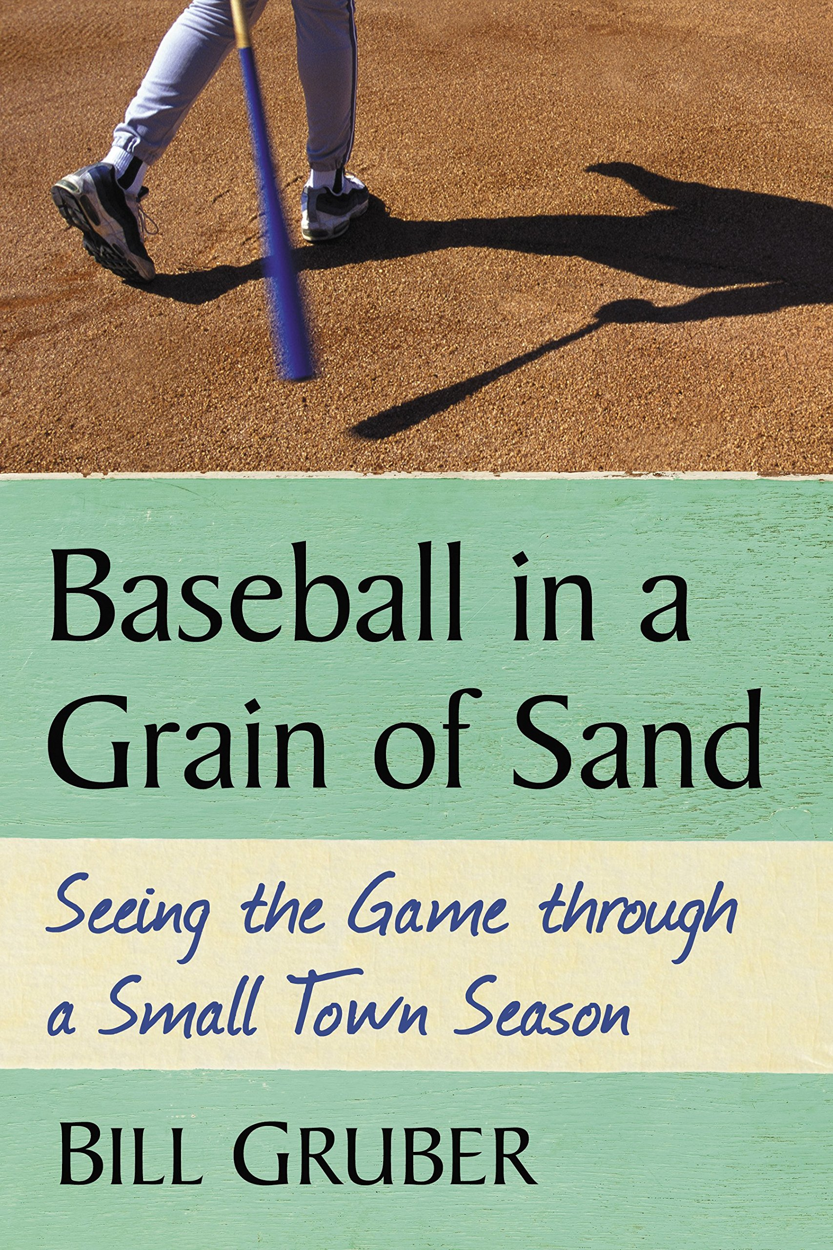 Baseball In A Grain Of Sand: Seeing The Game Through A Small Town Season (English Edition)