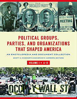 Political Groups, Parties, and Organizations That Shaped America [3 volumes]: An Encyclopedia and Document Collection