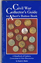 Civil War Collector's Guide to Albert's Button Book : A Handbook of Updates, Corrections and New Discoveries