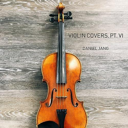 Violin Covers, Pt  VI by Daniel Jang on Amazon Music - Amazon com