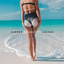 Summer Relaxation Lounge: Deeply Relaxing Chillout Music That'll Help You Unwind, Chill Out and Completely Relax