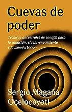 Cuevas de poder: Técnicas ancestrales de energía para la sanación, el rejuvenecimiento y la manifestación (Spanish Edition)