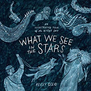 What We See in the Stars: An Illustrated Tour of the Night Sky
