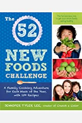 The 52 New Foods Challenge: A Family Cooking Adventure for Each Week of the Year, with 150 Recipes Kindle Edition