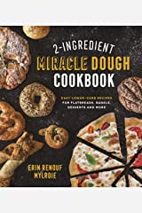 2-Ingredient Miracle Dough Cookbook: Easy Lower-Carb Recipes for Flatbreads, Bagels, Desserts and More Kindle Edition