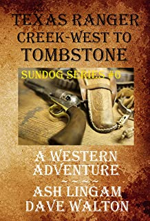 Texas Ranger Creek - West to Tombstone: A Western Adventure (Sundog Series Book 6)