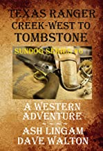 Texas Ranger Creek - West to Tombstone: A Western Adventure (Sundog Series Book 6)