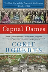 Capital Dames: The Civil War and the Women of Washington, 1848-1868 Kindle Edition