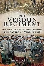 The Verdun Regiment: Into the Furnace: The 151st Infantry Regiment in the Battle of Verdun 1916