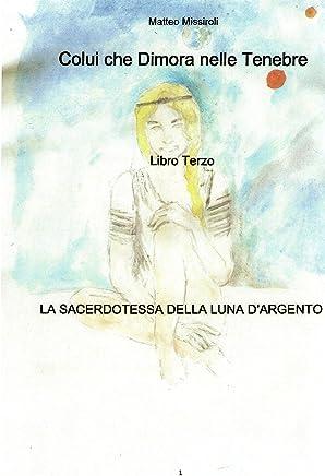 La Sacerdotessa della Luna dArgento (Colui che Dimora nelle Tenebre Vol. 3)