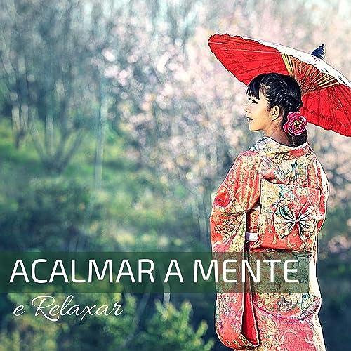 Acalmar a Mente e Relaxar - Musica Chinesa Relaxante Tradicional Lenta Suave para Estudar, Meditar