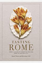 Tasting Rome: Fresh Flavors and Forgotten Recipes from an Ancient City: A Cookbook Kindle Edition