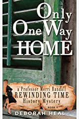 Only One Way Home: an inspirational novel of history, mystery & romance (The Rewinding Time Series Book 2) Kindle Edition