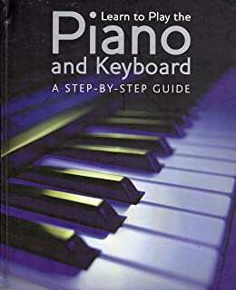 Learn to Play the Piano and Keyboard a Step By Step Guide