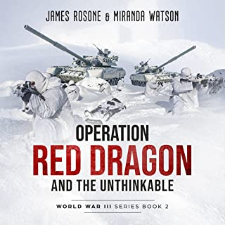 Operation Red Dragon and the Unthinkable: World War III Series, Book 2