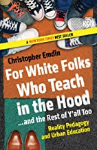 For White Folks Who Teach in the Hood… and the Rest of Y'all Too: Reality Pedagogy and Urban Education (Race, Education, and Democracy) PDF
