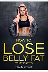 How To Lose Belly Fat: What Is Keto Kindle Edition