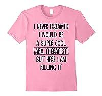 Therapis Behavior Therapy Autism Tea Gift Shirts Light Pink