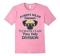 Always Wear Eyeglasses To Math Class Funny Pug Dog T-shirt Light Pink