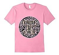 Karma Has No Deadline Funny Revenge Karma Quote Shirts Light Pink