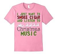 Just Want To Smoke Cigar Listen Christmas Music Shirts Light Pink