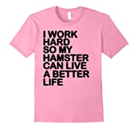 Work Hard So My Hamster Can Live A Better Life Shirts Light Pink