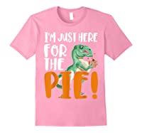 Thanksgiving I'm Just Here For The Pie, Dinosaur Funny Gift Shirts Light Pink
