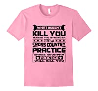 Cross Country Cross Country Practice Will Kill You Shirts Light Pink