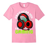 Can\\\'t Hear You I\\\'m Gaming Gamer Gamers Funny Saying T-shirt Light Pink