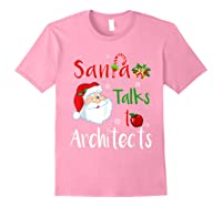 Santa Talks To Architects Christmas Ugly Architects Xmas Shirts Light Pink
