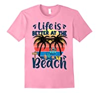Life Is Better At The Beach Holidays Summer Vacation Ocean Shirts Light Pink