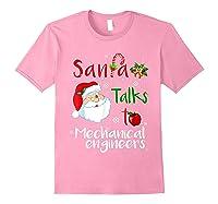 Santa Talks To Mechanical Engineers Christmas Ugly Xmas Shirts Light Pink