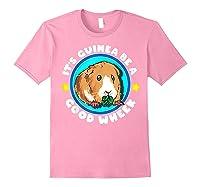 It\\\'s Guinea Be A Good Wheek   Cute Cavy Gift   Guinea Pig T-shirt Light Pink
