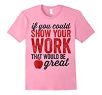 Funny Math Tea If You Could Just Show Your Work Shirts Light Pink