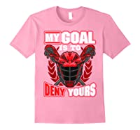 My Goal Is To Deny Yours Lacrosse Goalie & Defender T-shirt Light Pink