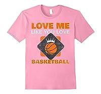 Basketball Love Me Like You Love Sports Shirts Light Pink