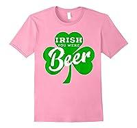 Irish You Were Beer T Shirt Saint Paddy S Day Shirt Light Pink