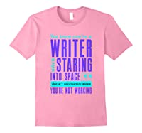 Writers Work Even Staring Into Space Humorous Author T Shirt Light Pink