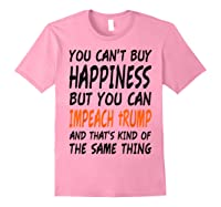 You Can T Buy Happiness But You Can Impeach Trump T Shirt Light Pink
