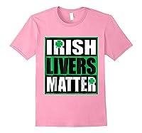 Funny Irish Livers Matter Saint Patrick Day T Shirt Light Pink
