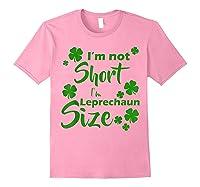 I M Not Short I M Leprechaun Saint Patty S Day T Shirt Light Pink