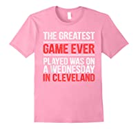 The Greatest Game Ever Played Wednesday In Cleveland Shirts Light Pink
