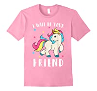 I Will Be Your Friend Shirt - Stop Bullying Unicorn Tshirt Light Pink