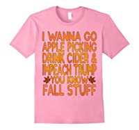 Apple Picking Cider Drinking And Impeach Trump This Fall T Shirt Light Pink